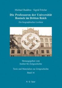 Die Professoren der Universität Rostock im Dritten Reich (Texte Und Materialien Zur Zeitgeschichte) (German Edition) - Michael Buddrus, Sigrid Fritzlar
