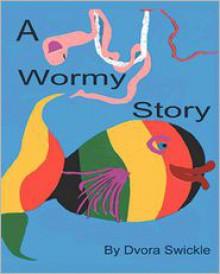 A Wormy Story - Dvora Swickle