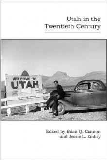 Utah in the Twentieth Century - Brian Q. Cannon, Jessie Embry