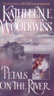 Petals on the River - Kathleen E. Woodiwiss