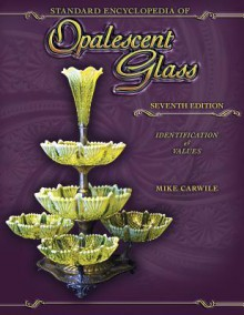 Standard Encyclopedia of Opalescent Glass: Identification & Values - Mike Carwile