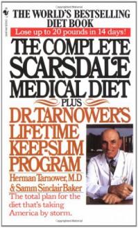 The Complete Scarsdale Medical Diet: Plus Dr. Tarnower's Lifetime Keep-Slim Program - Herman Tarnower