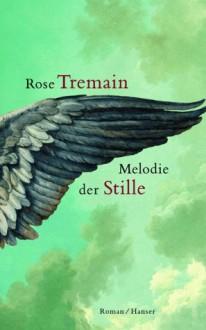 Melodie der Stille. - Rose Tremain, Elfie Deffner