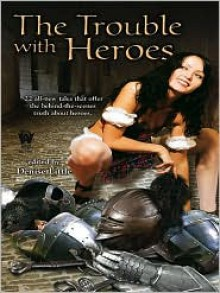 The Trouble with Heroes - Denise Little