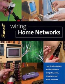 Wiring Home Networks: How to Plan, Design, and Install Home Computer, Video, Telephone, and Audio Systems - John Ross