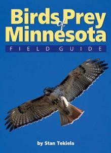 Birds of Prey of Minnesota: Field Guide - Stan Tekiela