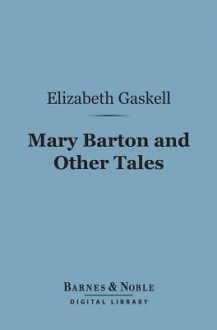 Mary Barton and Other Tales(barnes & Noble Digital Library) - Elizabeth Gaskell