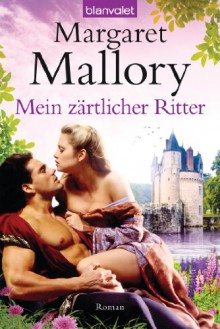 Mein zärtlicher Ritter: Roman (German Edition) - Margaret Mallory, Cora Munroe