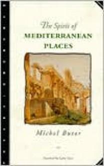 The Spirit of Mediterranean Places - Michel Butor, Lydia Davis