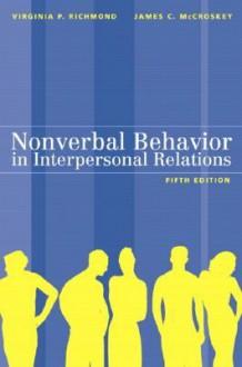 Nonverbal Behavior in Interpersonal Relations - Virginia P. Richmond, James C. McCroskey