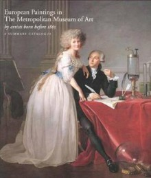 European Paintings in the Metropolitan Museum of Art: By Artists Born Before 1865: A Summary Catalogue - Katharine Baetjer