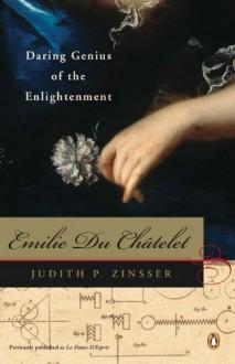 Emilie Du Chatelet: Daring Genius of the Enlightenment - Judith P. Zinsser