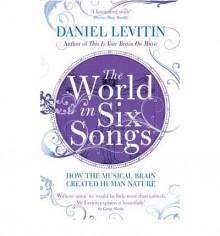 The World in Six Songs - Daniel J. Levitin