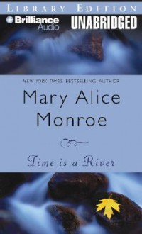 Time is a River (Audio Cd) - Mary Alice Monroe
