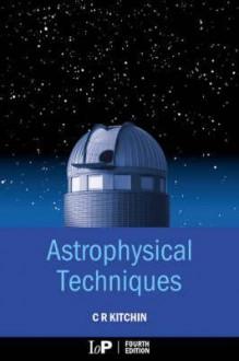 Astrophysical Techniques - C.R. Kitchin