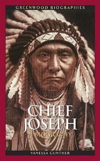 Chief Joseph: A Biography - Vanessa Gunther
