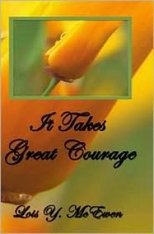 It Takes Great Courage: One Woman's Journey of Transformation with Breast Cancer - Lois Y. McEwen
