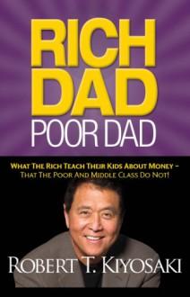 Rich Dad, Poor Dad - Robert T. Kiyosaki