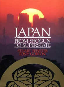 Japan from Shogun to Superstate - Stuart Fewster, Stuart Fewstar, Tony Gorton