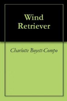 Wind Retriever - Charlotte Boyett-Compo
