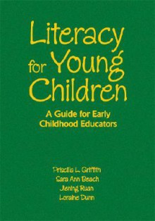 Literacy for Young Children: A Guide for Early Childhood Educators - Priscilla L. Griffith, Sara Ann Beach, Jiening Ruan, A. Loraine Dunn