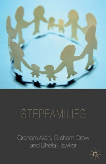 Stepfamilies - Graham Allan, Graham Crow, Sheila Hawker