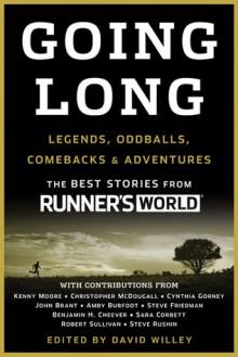 Going Long: Legends, Oddballs, Comebacks & Adventures - Runner's World, David Willey