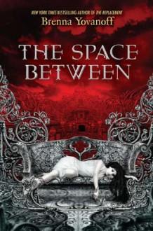 The Space Between - Brenna Yovanoff
