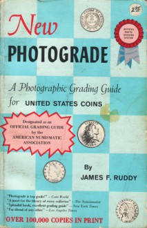 New Photograde: A Photographic Grading Guide For United States Coins - James F. Ruddy