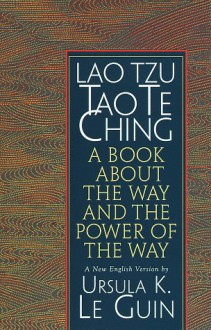 Lao Tzu : Tao Te Ching : A Book About the Way and the Power of the Way - Laozi,Ursula K. Le Guin,J.P. Seaton