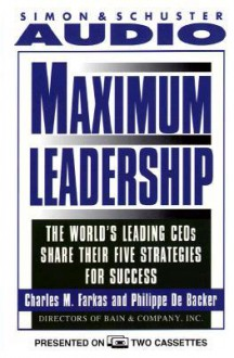 Maximum Leadership; The World's Leading CEO's Share Their Five Strategies for Success (2 Cassettes) - Charles M. Farkas, Phillippe Debacker, Eric Conger
