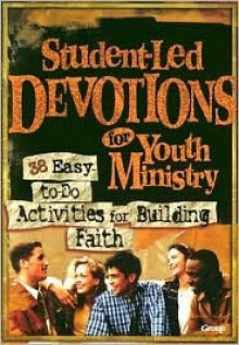 Student-Led Devotions for Youth Ministry: 36 Easy Activities for Building Faith - Helen Turnbull
