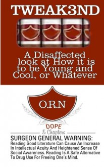 Tweak3nd: A Disaffected Look at How it is to be Young and Cool or Whatever - O.R.N.