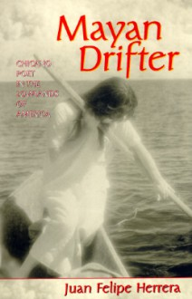 Mayan Drifter: Chicano Poet in the Lowlands of America - Juan Herrera