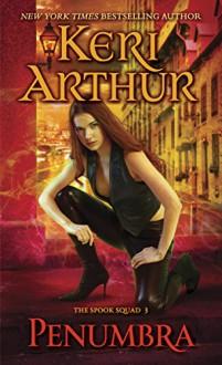 Penumbra: The Spook Squad 3 - Keri Arthur