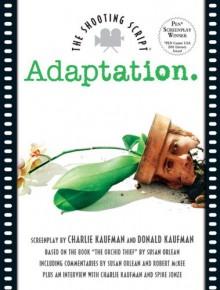 Adaptation.: The Shooting Script - Charlie Kaufman, Donald Kaufman, Susan Orlean, Robert McKee, Spike Jonze