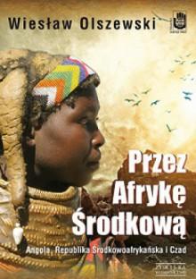 Przez Afrykę Środkową - Wiesław Olszewski