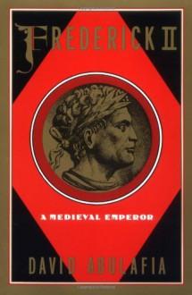 Frederick II: A Medieval Emperor (Oxford Paperbacks) - David Abulafia