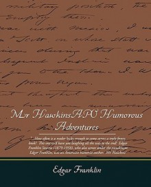 Mr. Hawkins' Humorous Adventures - Edgar Franklin
