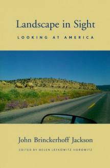 Landscape in Sight: Looking at America - John Brickerhoff Jackson, Helen Lefkowitz Horowitz