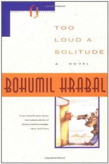 Too Loud a Solitude - Bohumil Hrabal
