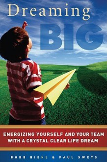 Dreaming Big - Bobb Biehl