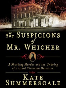 The Suspicions of Mr. Whicher: A Shocking Murder and the Undoing of a Great Victorian Detective (Digital Audio) - Kate Summerscale,Simon Vance