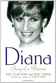 Diana: Story of a Princess - Tim Clayton,Phil Craig