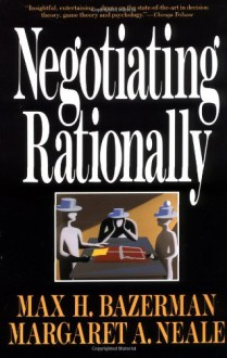 Negotiating Rationally - Max H. Bazerman, Margaret A. Neale