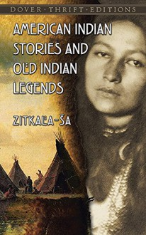 American Indian Stories and Old Indian Legends - Zitkala-Sa