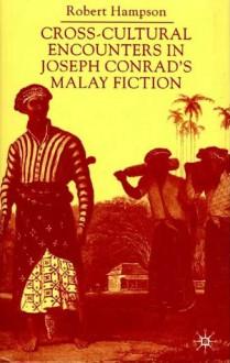 Cross-Cultural Encounters in Joseph Conrad's Malay Fiction - Robert Hampson