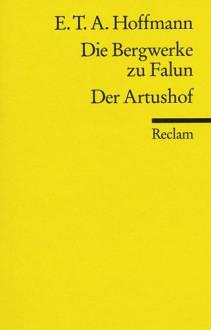 Die Bergwerke Zu Falun/Der Artushof (German Edition) - E.T.A. Hoffmann