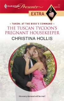 The Tuscan Tycoon's Pregnant Housekeeper (Harlequin Presents Extra) - Christina Hollis