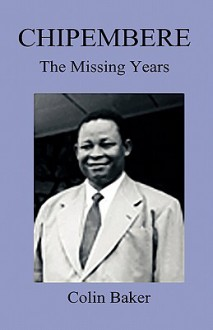 Chipembere. the Missing Years - Colin Baker